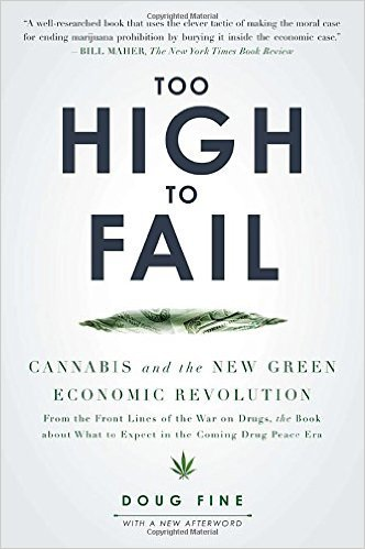 Too High to Fail: Cannabis and the New Green Economic Revolution by Doug Fine...